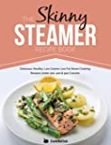 The Skinny Steamer Recipe Book: Delicious Healthy, Low Calorie, Low Fat Steam Cooking Recipes Under 300, 400 & 500…