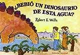 img - for Bebio un dinosaurio de esta agua?/ Did A Dinosaur Drink this Water? (Spanish Edition) by Robert E. Wells (2007-06-30) book / textbook / text book