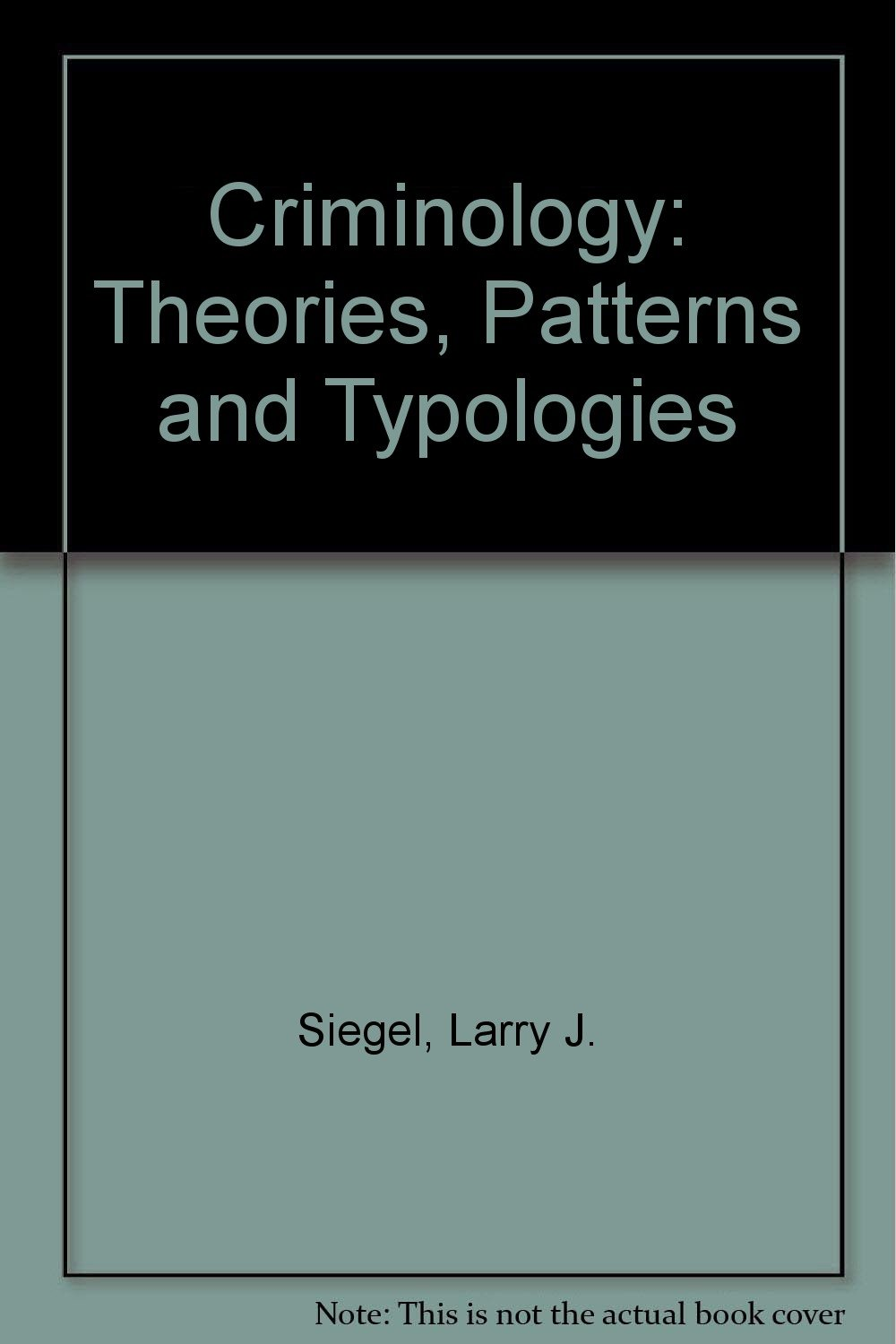 Criminology: Theories, Patterns and Typologies: Larry J. Siegel:  9780314696786: Amazon.com: Books