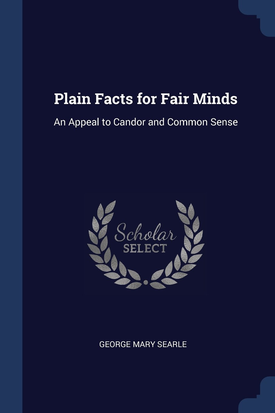 Plain Facts for Fair Minds: An Appeal to Candor and Common Sense pdf