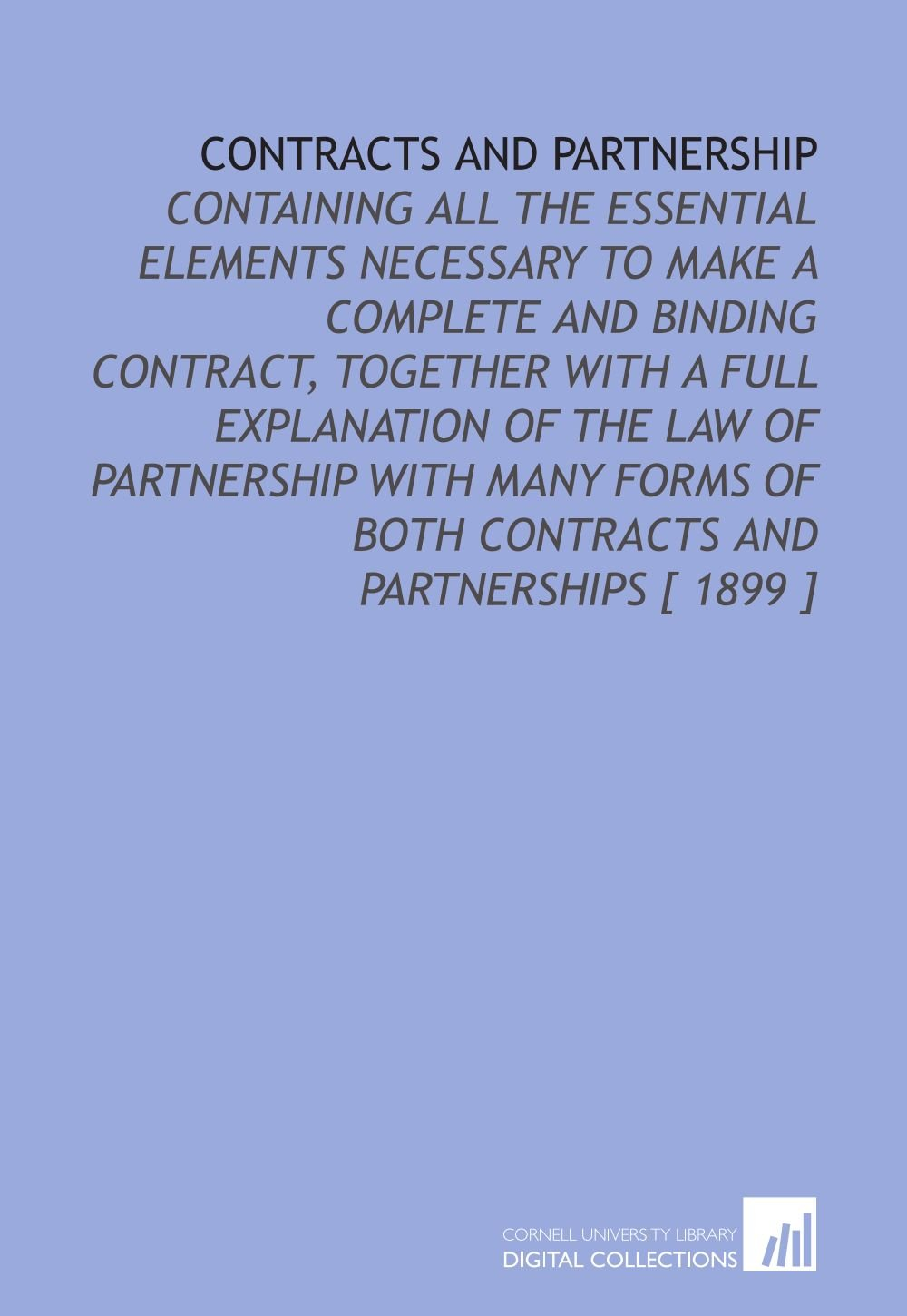 Contracts and Partnership: Containing All the Essential Elements Necessary to Make a Complete and Binding Contract, Together With a Full Explanation ... of Both Contracts and Partnerships [ 1899 ] ebook