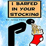 I Barfed in Your Stocking |  Dr. Gross Facts