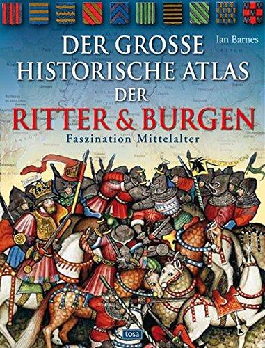 Der große historische Atlas der Ritter und Burgen: Faszination Mittelalter
