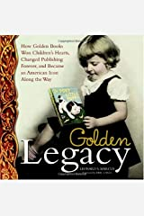 By Leonard S. Marcus Golden Legacy: How Golden Books Won Children's Hearts, Changed Publishing Forever, and Became An American Icon Along the Way (Deluxe Golden Book) (Hardcover) October 23, 2007 Hardcover