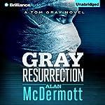 Gray Resurrection: Tom Gray, Book 2 | Alan McDermott