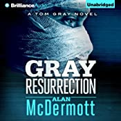 Gray Resurrection: Tom Gray, Book 2 | Alan McDermott