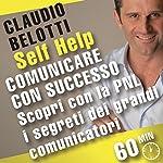 Comunicare con successo. Scopri con la PNL i segreti dei grandi comunicatori | Claudio Belotti