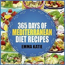 Mediterranean Diet: 365 Days of Mediterranean Diet Recipes (Mediterranean Diet Cookbook, Mediterranean Diet For Beginners, Mediterranean Cookbook, Mediterranean Slow cooker Cookbook, Mediterranean) by [Emma Katie]