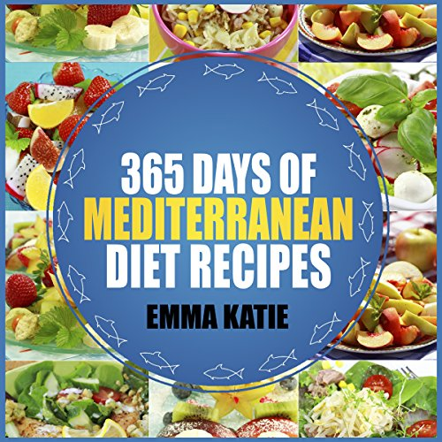 Mediterranean Diet: 365 Days of Mediterranean Diet Recipes (Mediterranean Diet Cookbook, Mediterranean Diet For Beginners, Mediterranean Cookbook, Mediterranean Slow cooker Cookbook, Mediterranean) by Emma Katie