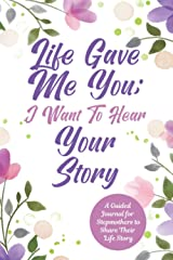Life Gave Me You; I Want to Hear Your Story: A Guided Journal for Stepmothers to Share Their Life Story (The Hear Your Story Series of Books) Paperback