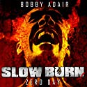Slow Burn: Zero Day - A Zombie Story Audiobook by Bobby Adair Narrated by Jason Damron