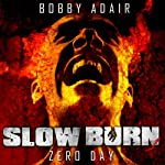 Slow Burn: Zero Day - A Zombie Story | Bobby Adair