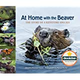 At Home with the Beaver: The Story of a Keystone Species (The Story of a Keystone Species, 2)
