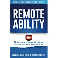 Remoteability: 12 Tactics to Manage the Culture of Your Suddenly Remote Team