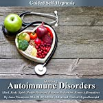 Healing Autoimmune Disorders Guided Self-Hypnosis: Mind, Body, Spirit Health Recovery & Stress Reduction with Bonus Affirmations | Anna Thompson