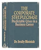 img - for The Corporate Steeplechase: Predictable Crises in a Business Career by Srully Blotnick (1984-05-03) book / textbook / text book