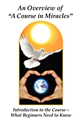 An Overview of a Course in Miracles: Introduction to the Course---What Beginners Need to Know