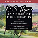 C. S. Lewis: An Apologist for Education: Giants in the History of Education | Louis Markos PhD