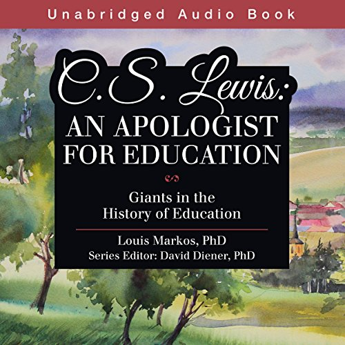 C. S. Lewis: An Apologist for Education: Giants in the History of Education
