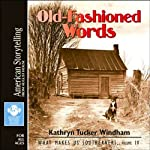 Old-Fashioned Words: What Makes Us Southerners, Volume IV | Kathryn Tucker Windham