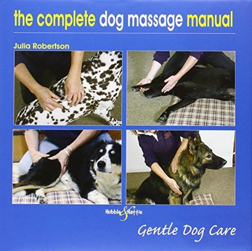 The Complete Massage Manual - Gentle Dog Care by Julia Robertson (2010-08-01) ebook