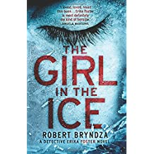 The Girl in the Ice: A gripping serial killer thriller (Detective Erika Foster crime thriller novel) (Volume 1)