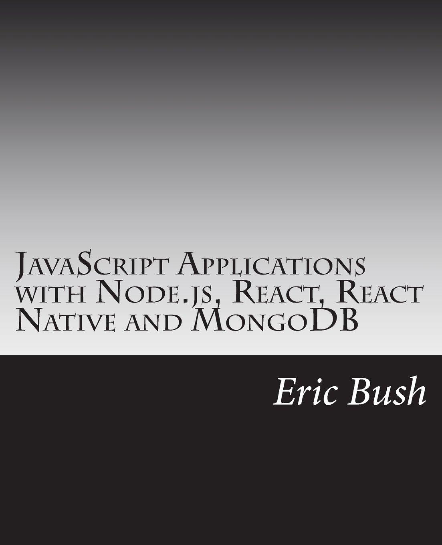 JavaScript Applications with Node js, React, React Native
