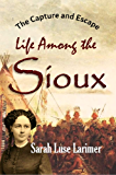 The Capture and Escape: Life Among the Sioux (1870)