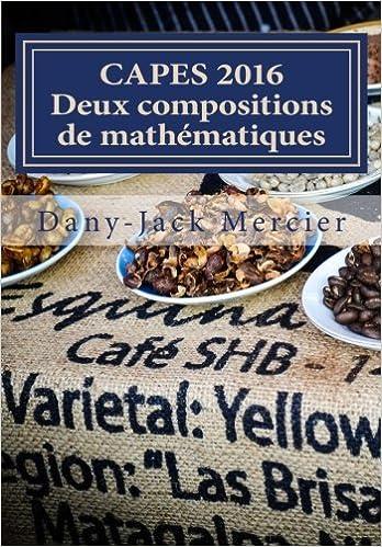 Ebook torrents téléchargements gratuits CAPES 2016 Deux compositions de mathématiques PDF FB2 by Dany-Jack Mercier