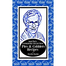 Aunt Dot's Cookbook Collection of Pies & Cobblers (Sweet and Savory Treats 2)
