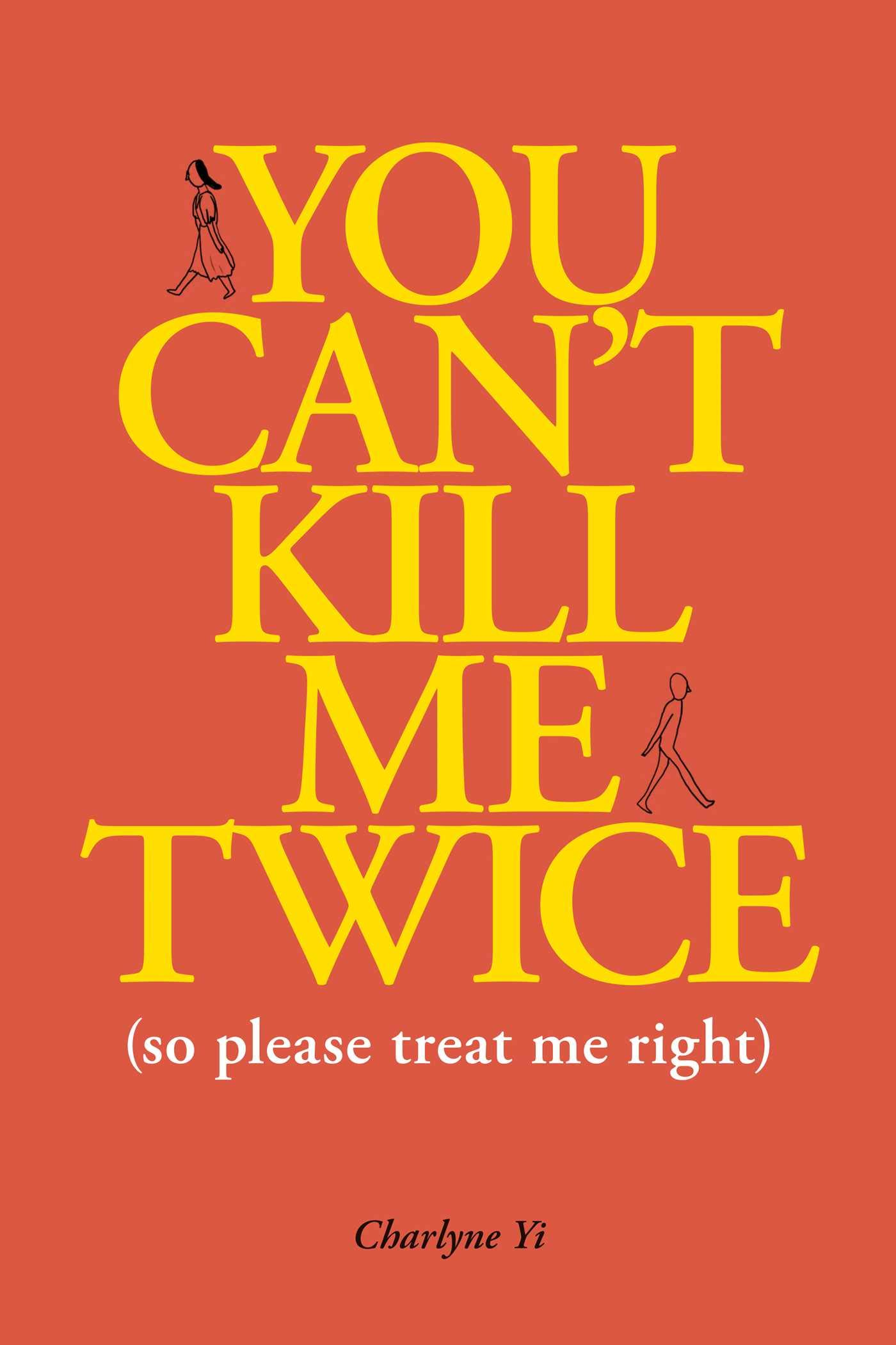 You Can't Kill Me Twice   So Please Treat Me Right