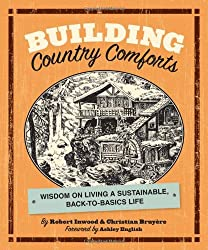 Building Country Comforts: Wisdom on Living a Sustainable, Back-to-Basics Life