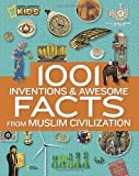 img - for 1001 Inventions and Awesome Facts from Muslim Civilization (National Geographic Kids) by National Geographic (2012) book / textbook / text book