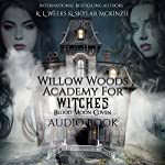 Willow Woods Academy for Witches: Blood Moon Coven | R. L. Weeks,Skylar Mckinzie