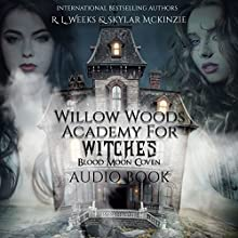 Willow Woods Academy for Witches: Blood Moon Coven Audiobook by R. L. Weeks, Skylar Mckinzie Narrated by Katie Wright