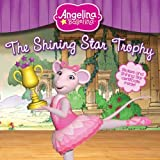 The Shining Star Trophy (Angelina Ballerina)
