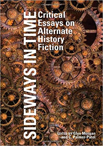 Sideways in Time: Critical Essays on Alternate History Fiction ...