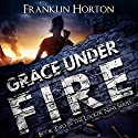 Grace Under Fire: The Locker Nine Series, Book 2 Audiobook by Franklin Horton Narrated by Kevin Pierce