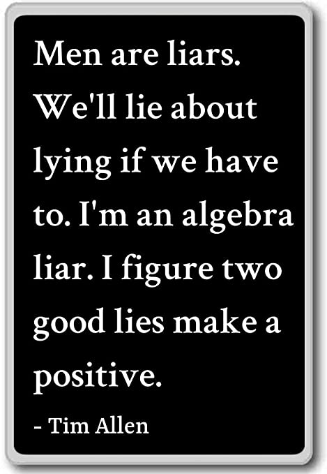 Amazon.com: Men are liars. We\'ll lie about lying if we have ...