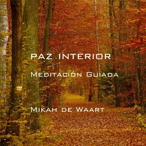 Paz interior meditaci n guiada de mikah de waart by for Meditacion paz interior