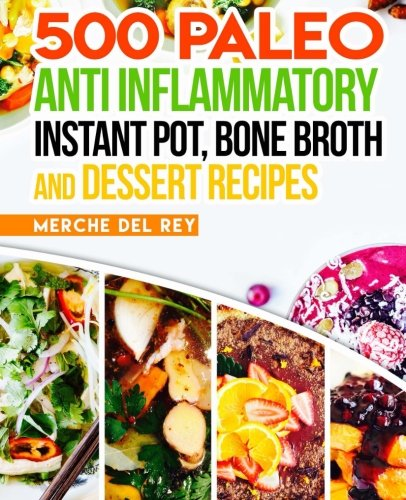 500 Paleo Anti Inflammatory Instant Pot, Bone Broth and Dessert Recipes