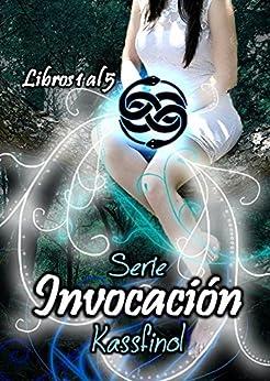 Serie Invocación completa (5 Libros) (Spanish Edition) by [Kassfinol]