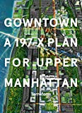 img - for Gowntown: A 197-X Plan for Upper Manhattan book / textbook / text book