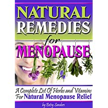 Natural Remedies For Menopause: A Complete List Of Herbs and Vitamins For Natural Menopause Relief