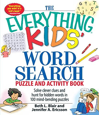 The Everything Kids' Word Search Puzzle and Activity Book: Solve clever clues and hunt for hidden words in 100 mind-bending (Search Del)