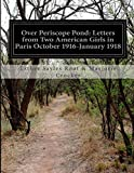 Over Periscope Pond: Letters from Two American Girls in Paris October 1916-January 1918, Esther Sayles Root & Marjorie Crocker, 150019493X