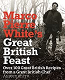 Marco Pierre White's Great British Feast: Over 100 Delicious Recipes From A Great British Chef