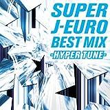 SUPER J-EURO BEST MIX ~HYPER TUNE~
