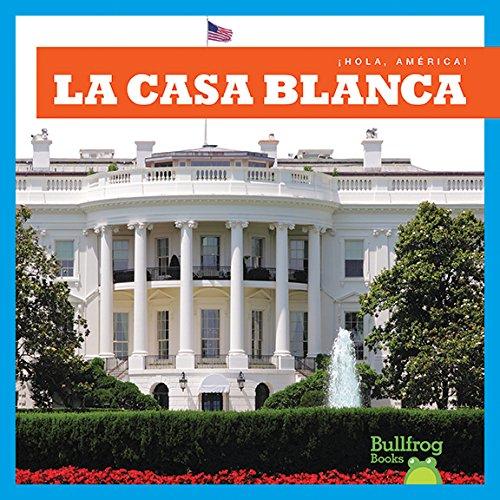 La Casa Blanca / White House (Bullfrog Books en Espanol: Hola, America!) (Hola, America! (Hello, America!)) (Spanish - Washington Hello