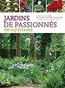 Jardins de passionnés en Aquitaine par Vincent-Fourrier